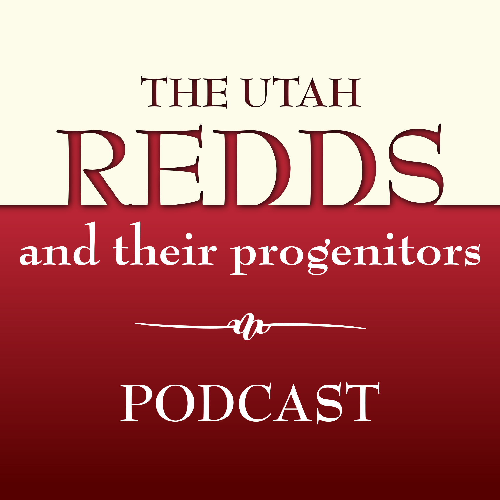 The Utah Redds and Their Progenitors Podcast – Chapter 3